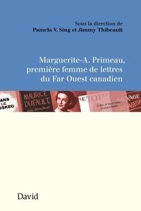 Pamela V. Sing et Jimmy Thibeault - Marguerite-A. Primeau, première femme de lettres du Far Ouest canadien.
