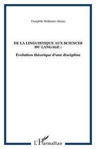 Pamphile Mebiame-Akono - De la Linguistique aux Sciences du Langage - Evolution théorique d'une discipline.