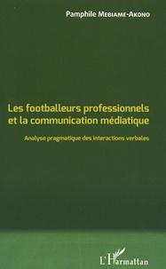 Pamphile Mebiame-Akono - Les footballeurs professionnels et la communication médiatique - Analyse pragmatique des interactions verbales.