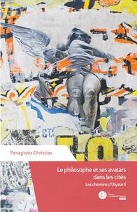 Panagiotis Christias - Le philosophe et ses avatars dans les cités - Les chemins d'Ulysse Tome 2.