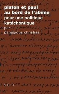 Panagiotis Christias - Platon et Paul au bord de l'abîme : pour une politique katéchontique.