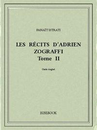 Panaït Istrati - Les récits d'Adrien Zograffi II.