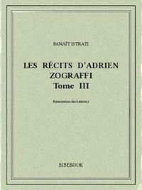 Panaït Istrati - Les récits d'Adrien Zograffi III.
