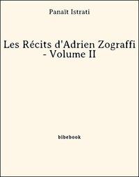 Panaït Istrati - Les Récits d'Adrien Zograffi - Volume II.