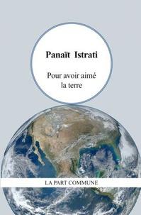 Panaït Istrati - Pour avoir aimé la terre.