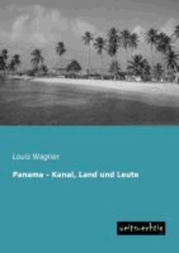 Panama - Kanal, Land und Leute.
