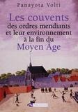 Panayota Volti - Les couvents des ordres mendiants et leur environnement à la fin du Moyen Age - Le nord de la France et les anciens Pays-Bas méridionaux.