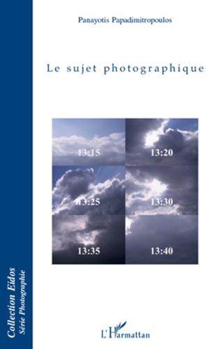 Panayotis Papadimitropoulos - Le sujet photographique.