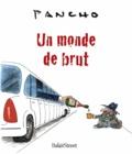 Pancho - Un monde de brut.