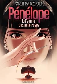 Pandazopoulos Isabelle - Héroïnes de la mythologie  : Pénélope - La femme aux mille ruses.