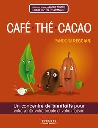 Pandora Reggiani - Café, thé, cacao - Un concentré de bienfaits pour votre santé, votre beauté et votre maison.
