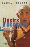 Pankaj Mishra - Désirs d'Occident - La modernité en Inde, au Pakistan, au Tibet et au-delà.