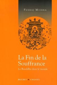 Pankaj Mishra - La fin de la souffrance - Le Bouddha dans le monde.