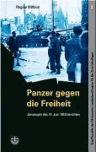 Panzer gegen die Freiheit - Zeitzeugen des 17. Juni 1953 berichten.