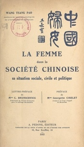 Pao Wang Tsang et C. Brunschvicg - La femme dans la société chinoise - Sa situation sociale, civile et politique.