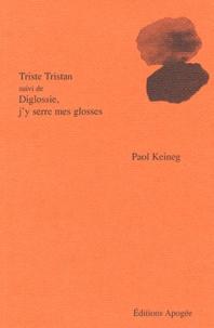 Paol Keineg - Triste Tristan suivi de Diglossie, j'y serre mes glosses.