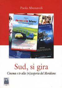 Paola Abenavoli - Sud, si gira - Cinema e tv alla (ri)scoperta del Meridione.