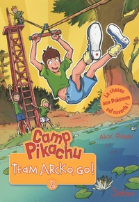 Paola Appelius et Alex Polan - Camp Pikachu, tome 2 : Team Arcko, go !.