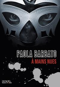 Paola Barbato - A mains nues.