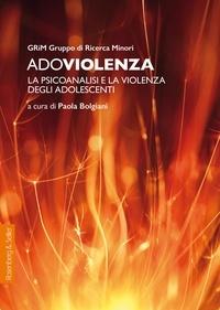 Paola Bolgiani - Adoviolenza - La psicoanalisi e la violenza degli adolescenti.