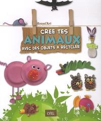 Paola Caliari et Serena Mozzato - Crée tes animaux avec des objets à recycler.