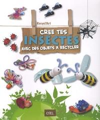 Paola Caliari et Serena Mozzato - Crée tes insectes avec des objets à recycler.