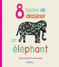 Paola Ferrarotti - 8 façons de dessiner un éléphant.