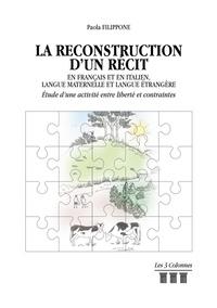 Paola Filippone - La reconstruction d'un récit en français et en italien, langue maternelle et langue étrangère - Etude d'une activité entre liberté et contraintes.