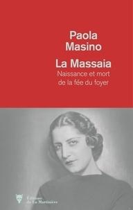 Paola Masino - La Massaïa - Naissance et mort de la fée du foyer.