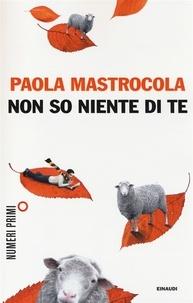 Paola Mastrocola - Non so niente di te.