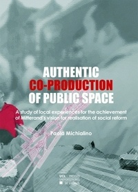 Paola Michialino - Authentic co-production of public space - A study of local experiences for the achievement of Mitterand's vision for realisation of social reform.