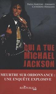 Paola Nardini-Grisanti et Catherine Hermann - Qui a tué Michael Jackson ? - Un meurtre sur ordonnance ou le récit d'une fin tragique.