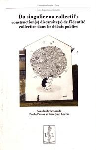 Paola Paissa et Roselyne Koren - Du singulier au collectif : construction(s) discursive(s) de l'identité collective dans les débats publics.