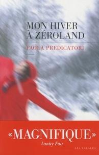 Paola Predicatori - Mon hiver à Zéroland.