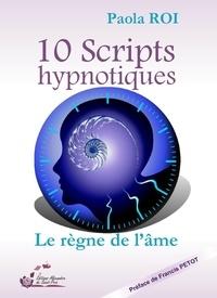 Paola Roi - 10 scripts hypnotiques - Le règne de l'âme.