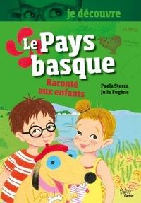 Paola Stecca et Julie Eugène - Le Pays basque raconté aux enfants.