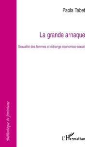 Paola Tabet - La grande arnaque - Sexualité des femmes et échange économico-sexuel.