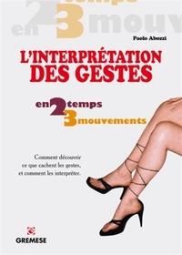 Paolo Abozzi - L'interprétation des gestes - Comment découvrir ce que cachent les gestes et comment les interpréter.
