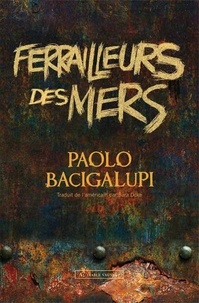 Paolo Bacigalupi - Ferrailleurs des mers.