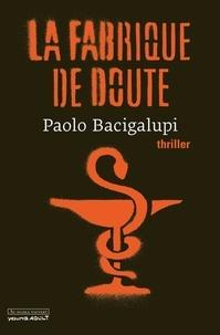 Paolo Bacigalupi - La fabrique de doute.
