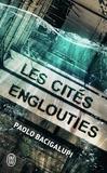 Paolo Bacigalupi - Les cités englouties.