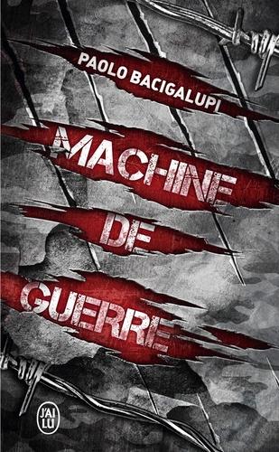 Paolo Bacigalupi - Machine de guerre.
