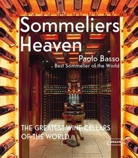 Paolo Basso - Sommeliers' Heaven - The Greatest Wine Cellars of the World.