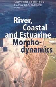 Paolo Blondeaux et  Collectif - River, coastal and estuarine morphodynamics.