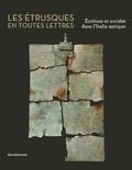 Paolo Bruschetti et Françoise Gaultier - Les Etrusques en toutes lettres - Ecriture et société dans l'Italie antique.