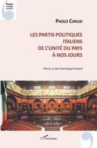 Paolo Carusi - Les partis politiques italiens - De l'unité du pays à nos jours.