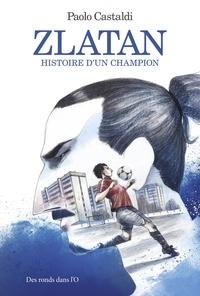 Paolo Castaldi - Zlatan - Histoire d'un champion.