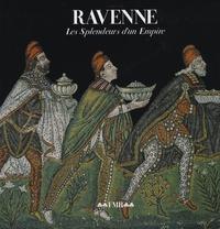 Paolo Cesaretti - Ravenne - Les Splendeurs d'un Empire.