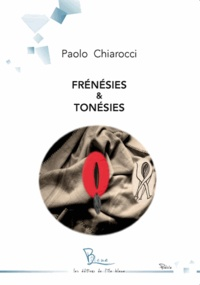 Paolo Chiarocci - Frénésies & Tonésies.