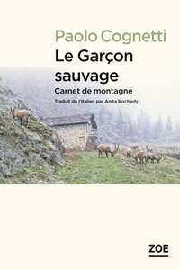 Téléchargez des livres pdf gratuits pour téléphone Le garçon sauvage  - Carnet de montagne  (Litterature Francaise)